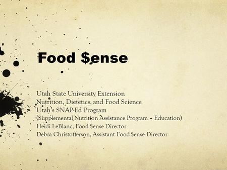 Food $ense Utah State University Extension Nutrition, Dietetics, and Food Science Utah's SNAP-Ed Program (Supplemental Nutrition Assistance Program – Education)