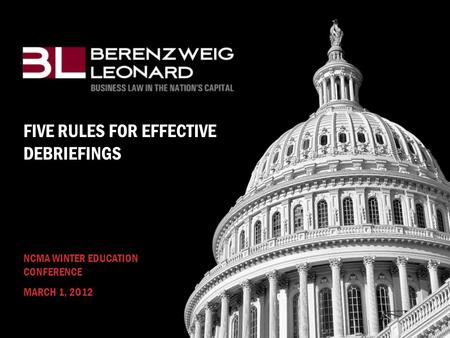 FIVE RULES FOR EFFECTIVE DEBRIEFINGS NCMA WINTER EDUCATION CONFERENCE MARCH 1, 2O12.