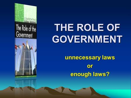 THE ROLE OF GOVERNMENT unnecessary laws or enough laws?
