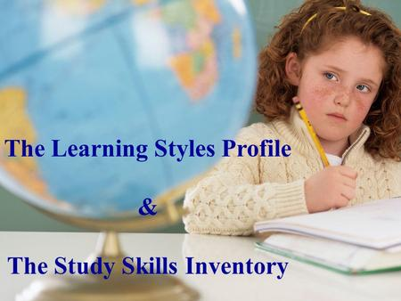 The Learning Styles Profile The Study <strong>Skills</strong> Inventory