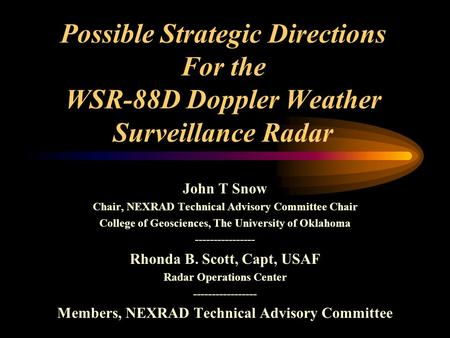 Possible Strategic Directions For the WSR-88D Doppler Weather Surveillance Radar John T Snow Chair, NEXRAD Technical Advisory Committee Chair College.