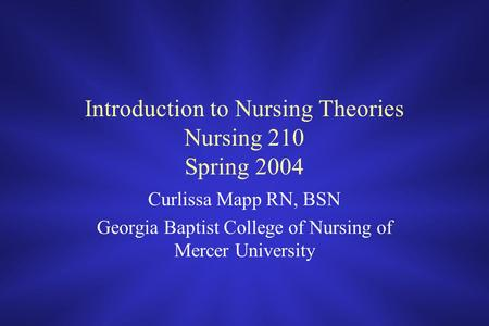 Introduction to Nursing Theories Nursing 210 Spring 2004 Curlissa Mapp RN, BSN Georgia Baptist College of Nursing of Mercer University.