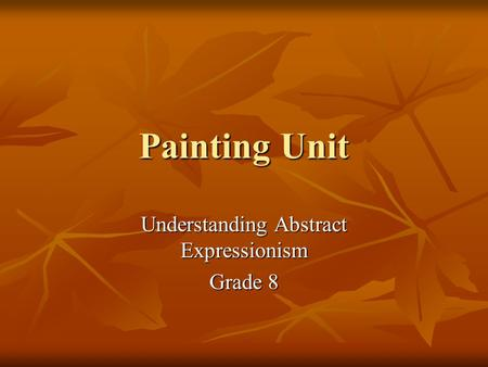 Painting Unit Understanding Abstract Expressionism Grade 8.
