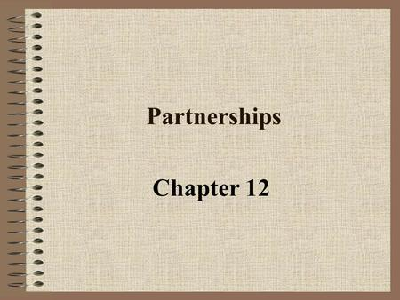 Partnerships Chapter 12. Objective 1 Identify the Characteristics of a Partnership.