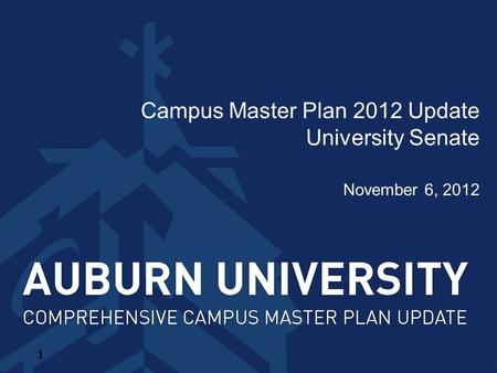 Campus Master Plan 2012 Update University Senate November 6, 2012 1.
