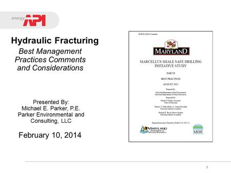 1 February 10, 2014 Presented By: Michael E. Parker, P.E. Parker Environmental and Consulting, LLC Hydraulic Fracturing Best Management Practices Comments.
