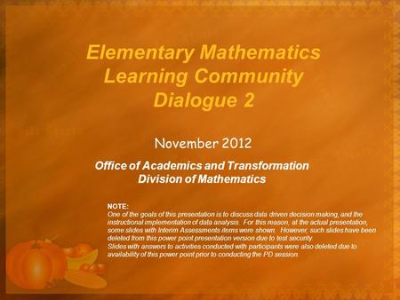 Elementary Mathematics Learning Community Dialogue 2 November 2012 Office of Academics and Transformation <strong>Division</strong> of Mathematics NOTE: One of the goals.