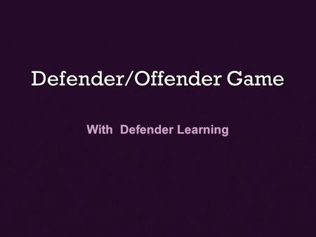 Defender/Offender Game With Defender Learning. Classical Game Theory Hawk-Dove Game Hawk-Dove Game Evolutionary Stable Evolutionary Stable Strategy (ESS)