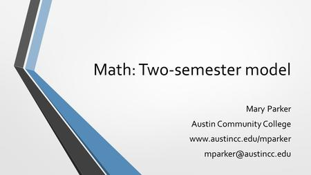 Math: Two-semester model Mary Parker Austin Community College