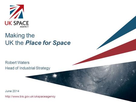 Making the UK the Place for Space Robert Waters Head of Industrial Strategy June 2014.