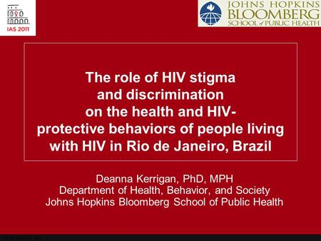 Www.ias2011.org The role of HIV stigma and discrimination on the health and HIV- protective behaviors of people living with HIV in Rio de Janeiro, Brazil.