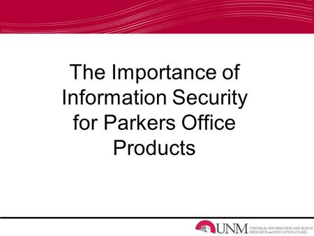The Importance of Information Security for Parkers Office Products.