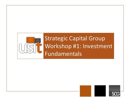 Strategic Capital Group Workshop #1: Investment Fundamentals.