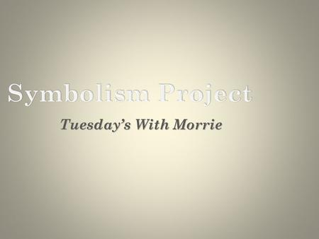 Tuesday's With Morrie. Materialism Ж Ж preoccupation with or emphasis on material objects, comforts, and considerations, with a disinterest in or rejection.