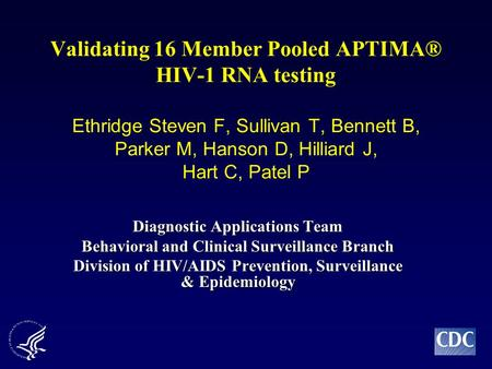 Validating 16 Member Pooled APTIMA® HIV-1 RNA testing Ethridge Steven F, Sullivan T, Bennett B, Parker M, Hanson D, Hilliard J, Hart C, Patel P Diagnostic.