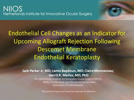 Endothelial Cell Changes as an Indicator for Upcoming Allograft Rejection Following Descemet Membrane Endothelial Keratoplasty Jack Parker Jr, MD; Lamis.