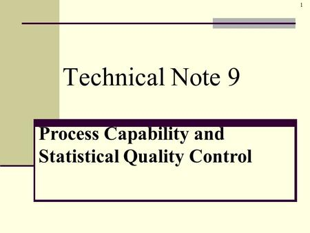 1 © The McGraw-Hill Companies, Inc., 2006 McGraw-Hill/Irwin Technical Note 9 Process Capability and Statistical Quality Control.
