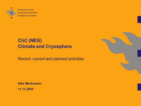 CliC (NEG) Climate and Cryosphere Recent, current and planned activities Aike Beckmann 11.11.2005.