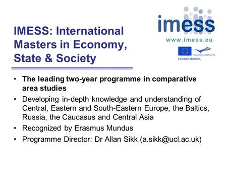 Www.imess.eu IMESS: International Masters in Economy, State & Society The leading two-year programme in comparative area studies Developing in-depth knowledge.