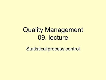 Quality Management 09. lecture Statistical process control.