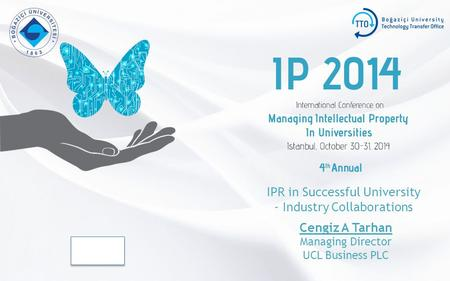 IPR in Successful University - Industry Collaborations Company Logo Cengiz A Tarhan Managing Director UCL Business PLC.