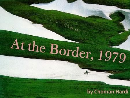 At the Border, 1979 by Choman Hardi. Today we are learning to … Interpret and analyse Choman Hardi's poem 'At The Border, 1979'.