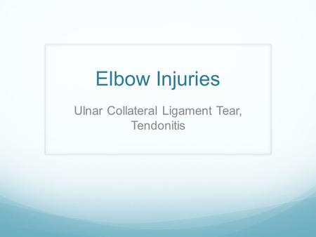 Elbow Injuries Ulnar Collateral Ligament Tear, Tendonitis.