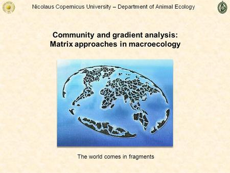 Community and gradient analysis: Matrix approaches in macroecology The world comes in fragments.