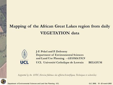 J-F. Pekel and P. Defourny Department of Environmental Sciences and Land Use Planning - GEOMATICS UCL Université Catholique de Louvain BELGIUM Supported.