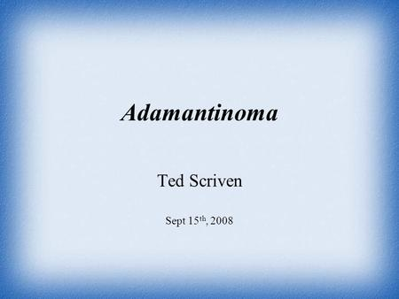 Adamantinoma Ted Scriven Sept 15 th, 2008. Adamantinoma is a malignant bone tumour Definition.