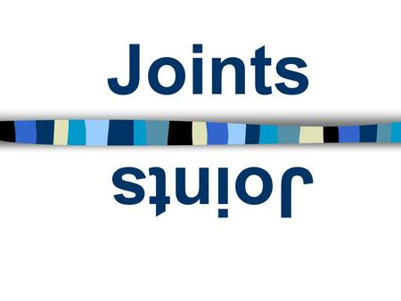Joints Joints - Articulation Classified –Extent of their function –Degree of movement –Structure - based on the presence or absence of joint cavity and.