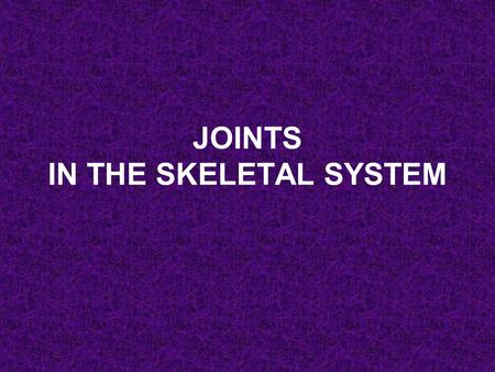 JOINTS IN THE SKELETAL SYSTEM. What is a Joint? The area where two or more bones articulate (move). Joints give structure and flexibility to the skeleton.