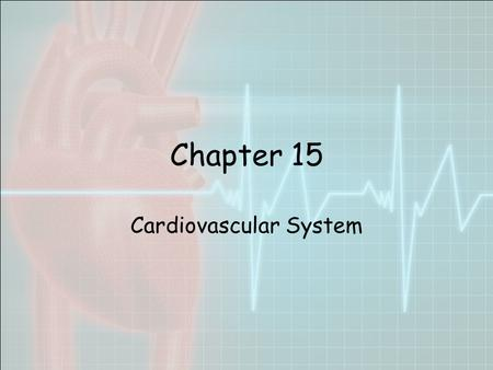 Chapter 15 Cardiovascular System. Organs Heart - begins beating in the 4 th week of development. –Pumps 7,000 liters of blood each day. –Contracts 2.5.