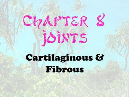 Cartilaginous & Fibrous. Also called articulation Place where two or more bones meet.