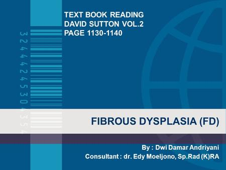 FIBROUS DYSPLASIA (FD) By : Dwi Damar Andriyani Consultant : dr. Edy Moeljono, Sp.Rad (K)RA TEXT BOOK READING DAVID SUTTON VOL.2 PAGE 1130-1140.