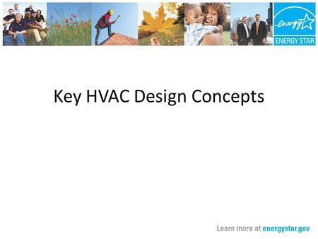 Key HVAC Design Concepts. Agenda Discuss relevance of thermal enclosure system to HVAC system. Present the three major steps to design an HVAC system.