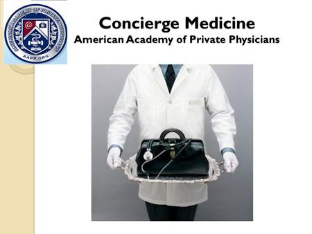 Concierge Medicine American Academy of Private Physicians.