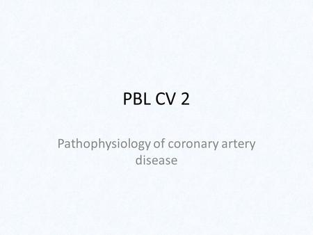 PBL CV 2 Pathophysiology of coronary artery disease.
