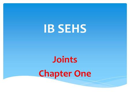 IB SEHS Joints Chapter One.