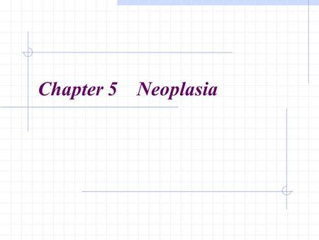 Chapter 5 Neoplasia.