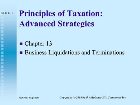 McGraw-Hill/Irwin Copyright (c) 2003 by the McGraw-Hill Companies Inc Principles of Taxation: Advanced Strategies Chapter 13 Business Liquidations and.