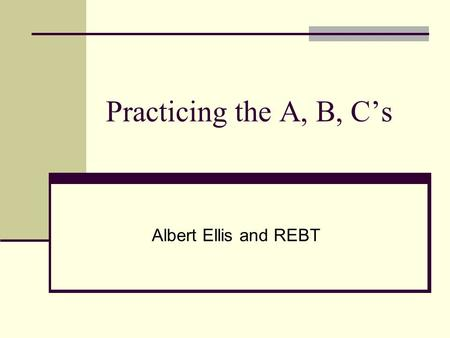 Practicing the A, B, C's Albert Ellis and REBT. Rational Emotive Behavior Therapy (a.k.a. Cognitive Behavior Therapy) PhD in Clinical Psychology form.