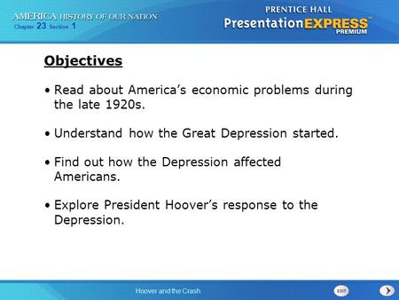 Objectives Read about America's economic problems during the late 1920s. Understand how the Great Depression started. Find out how the Depression affected.