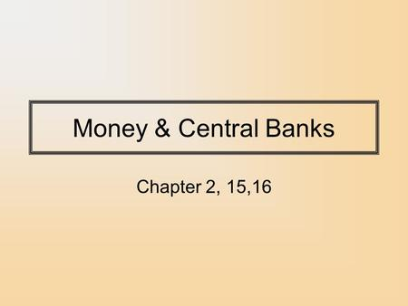 Money & Central Banks Chapter 2, 15,16. Quantity Theory Simplest monetary theory is the Quantity Theory of Money. –Purchasing power of money is equal.