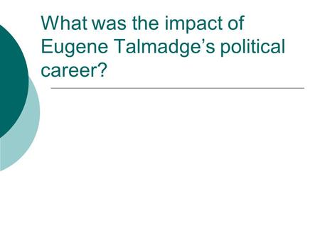 What was the impact of Eugene Talmadge's political career?