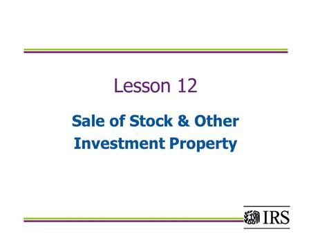 Lesson 12 Sale of Stock & Other Investment Property.