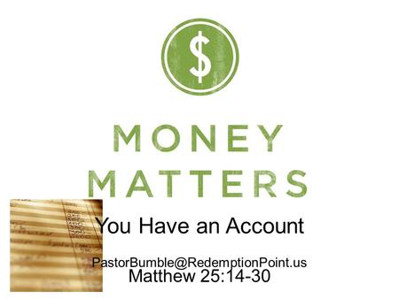 You Have an Account Matthew 25:14-30.