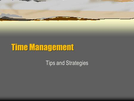 Time Management Tips and Strategies. Study difficult (or less interesting) subjects first.