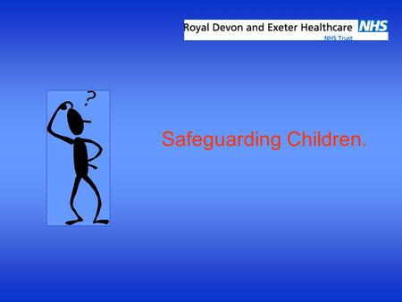 Safeguarding Children.. What has this to do with me? Protecting children is everyone's responsibility If you aware of anything that may impair an adult's.