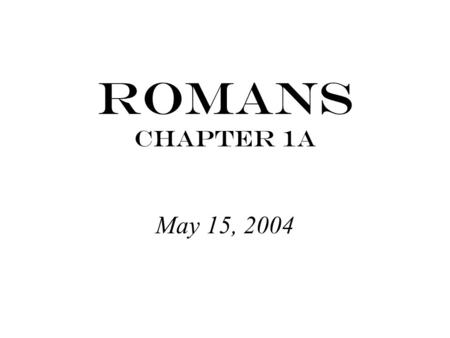 Romans Chapter 1a May 15, 2004. Exodus 21:6 … then his master must take him before the judges. He shall take him to the door or the doorpost and pierce.